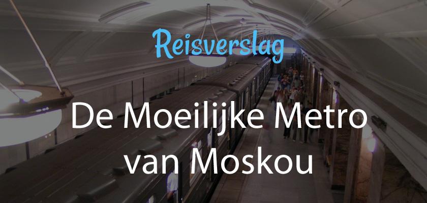 De Moeilijke Metro van Moskou