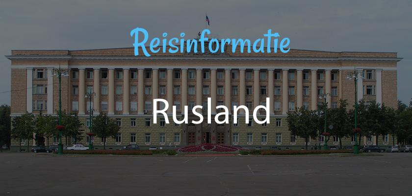 Rusland - Reisinformatie