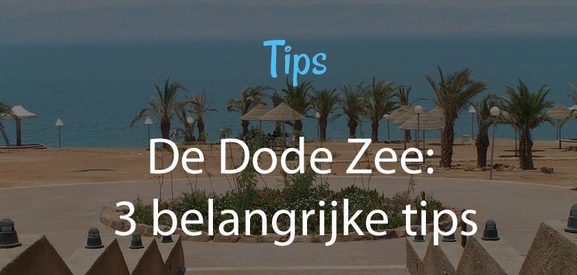 De Dode Zee: 3 belangrijke tips