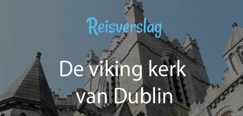 Christ Church Cathedral - een viking kerk in het centrum van Dublin